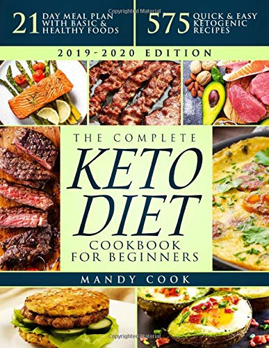 The Complete Keto Diet Cookbook For Beginners: 575 Quick & Easy Ketogenic Recipes - 21-Day Meal Plan With Basic & Healthy Foods (Ketogenic Diet Books For Beginners)