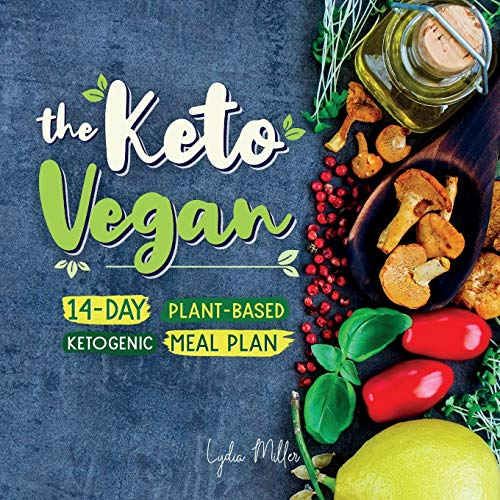 The Keto Vegan: 14-Day Plant-Based Ketogenic Meal Plan (vegetarian weight loss cookbook)