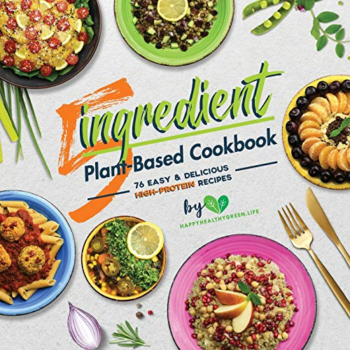 5-Ingredient Plant-Based Cookbook: 76 Easy & Delicious High-Protein Recipes (Suitable for Vegans & Vegetarians)
