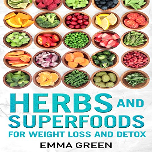 Herbs and Superfoods: For Weight Loss and Detox: Emma Greens Weight Loss Books, Volume 8