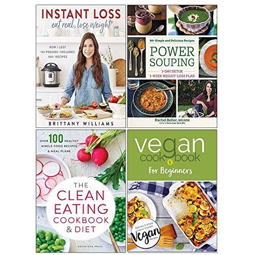 Instant Loss, Vegan Cookbook for Beginners, Power Souping, The Clean Eating Cookbook & Diet 4 Books Collection Set
